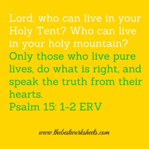 lord-who-can-live-in-your-holy-tent-who-can-live-in-your-holy-mountain-only-those-who-live-pure-lives-do-what-is-right-and-speak-the-truth-from-their-hearts-psalm-15_-1-2